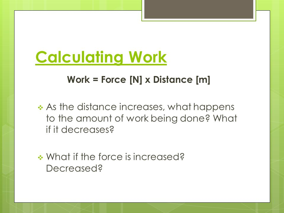 Work = Force [N] x Distance [m]